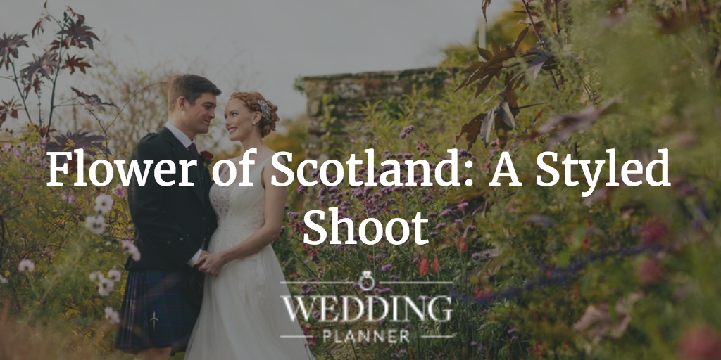 Flower of Scotland: A Styled Shoot