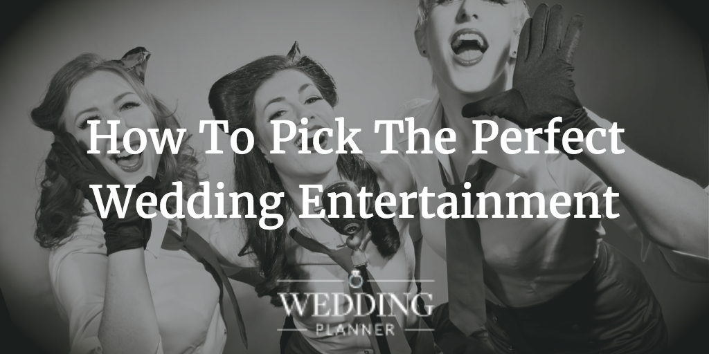 how to pick wedding entertainment