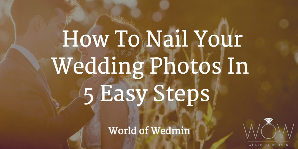 How To Nail Your Wedding Photos In 5 Easy Step...