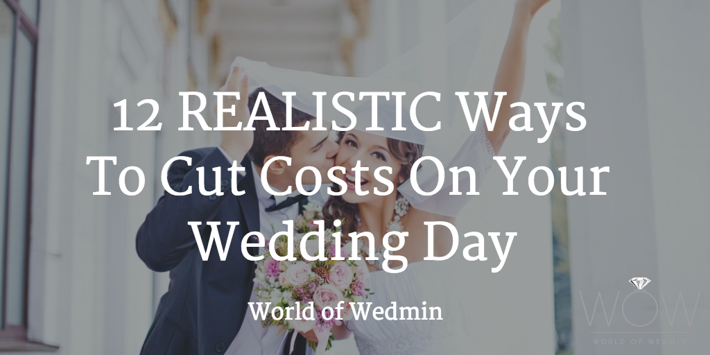 12 (REALISTIC) Ways To Cut Costs On Your Weddi...
